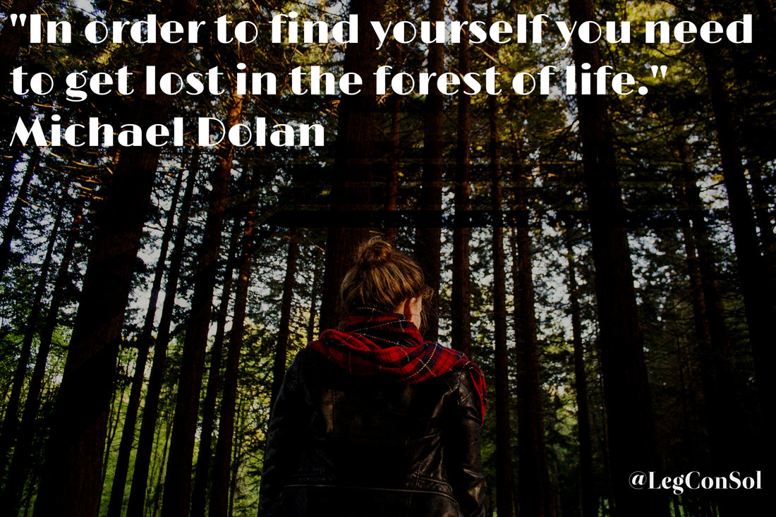 In order to find yourself you need to get lost in the forest of life.~ Michael Dolan