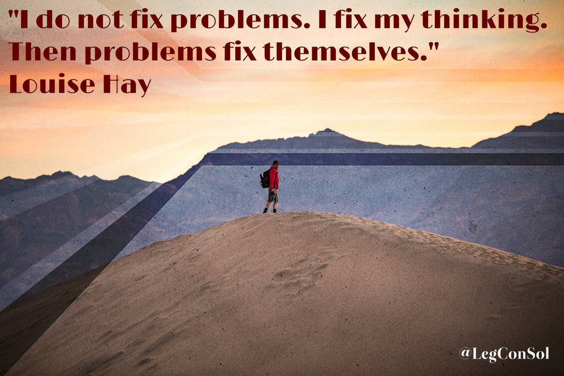 I do not fix problems. I fix my thinking. Then problems fix themselves.~ Louise Hay
