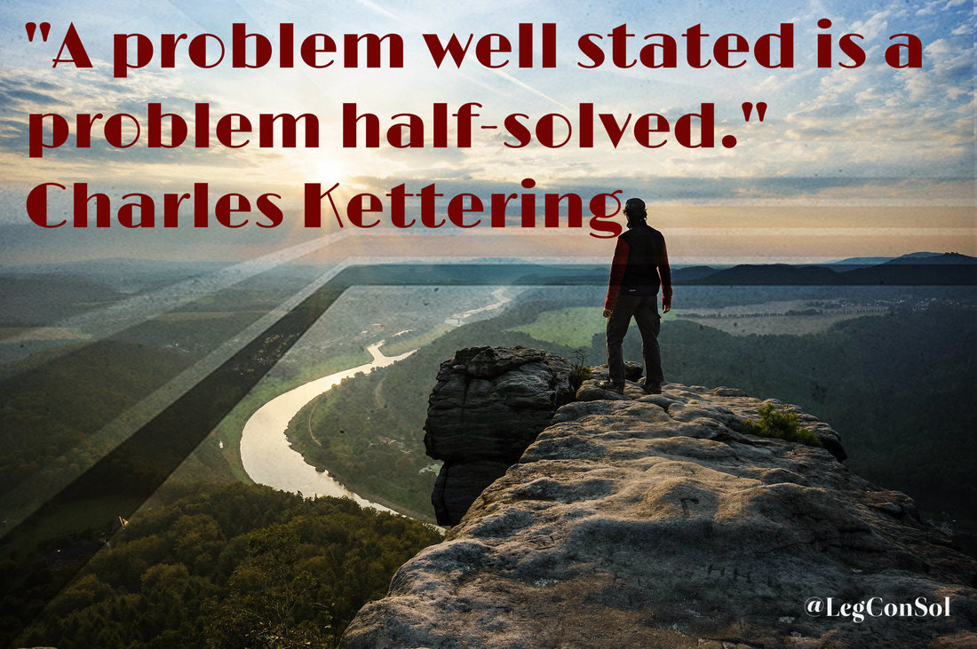 A problem well stated is a problem half-solved.~ Charles Kettering