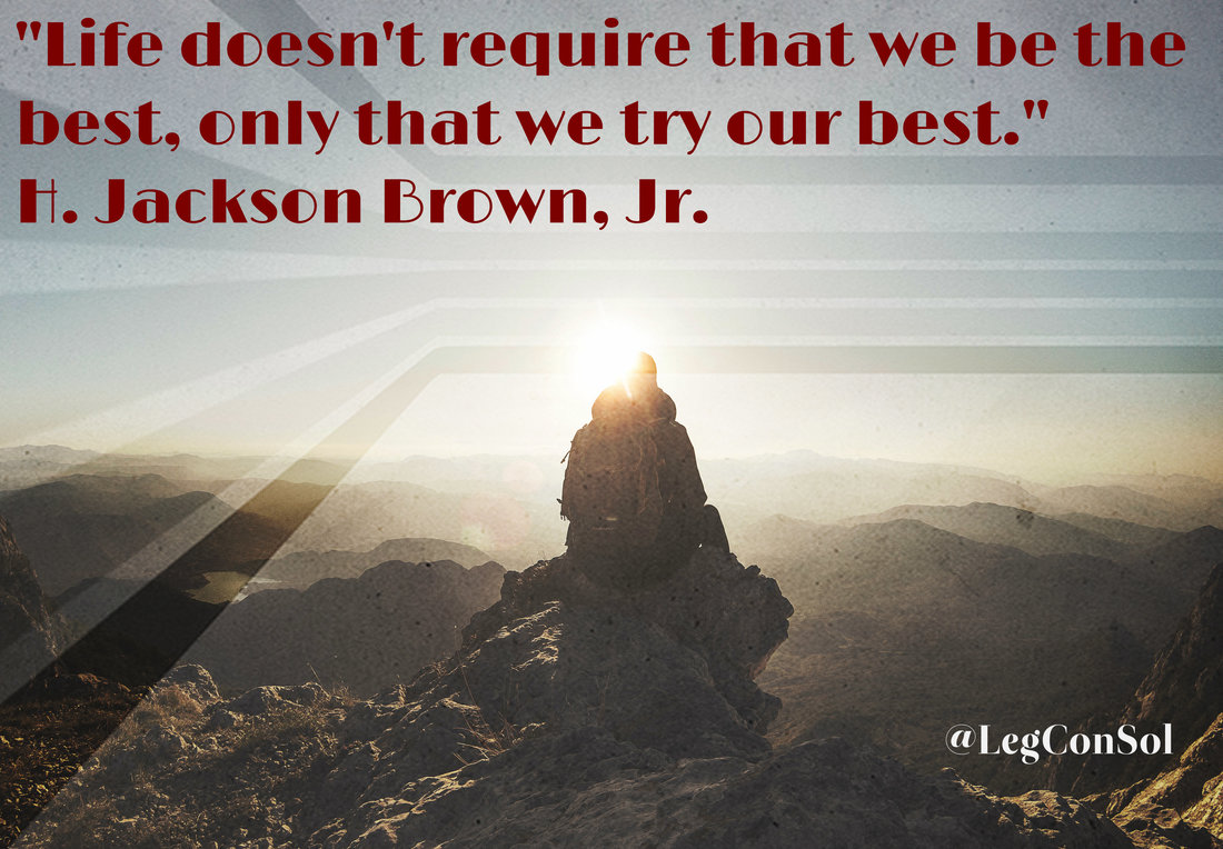 Life doesn't require that we be the best, only that we try our best.~ H. Jackson Brown, Jr.