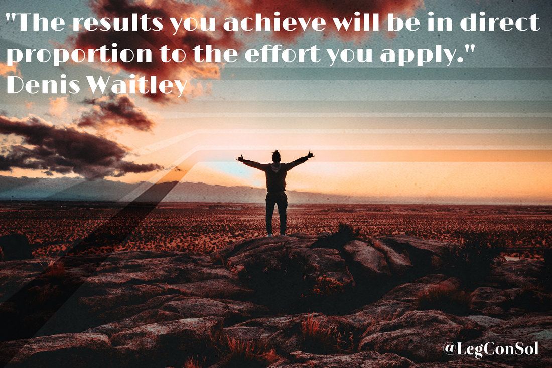 The results you achieve will be in direct proportion to the effort you apply.~ Denis Waitley