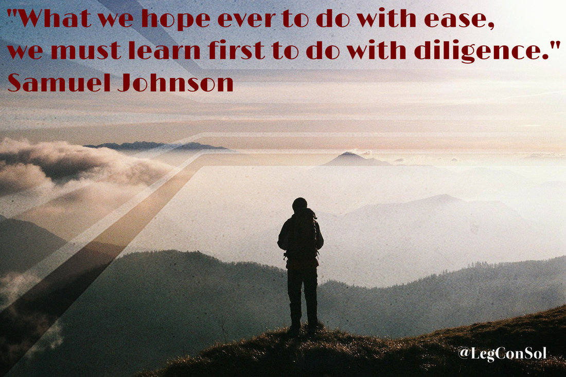 What we hope ever to do with ease, we must learn first to do with diligence.~ Samuel Johnson