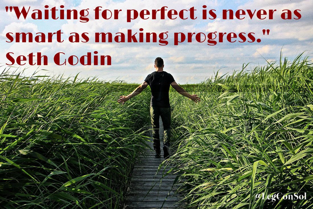 Waiting for perfect is never as smart as making progress.~ Seth Godin