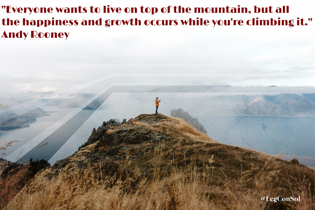 Everyone wants to live on top of the mountain, but all the happiness and growth occurs while you're climbing it.~ Andy Rooney