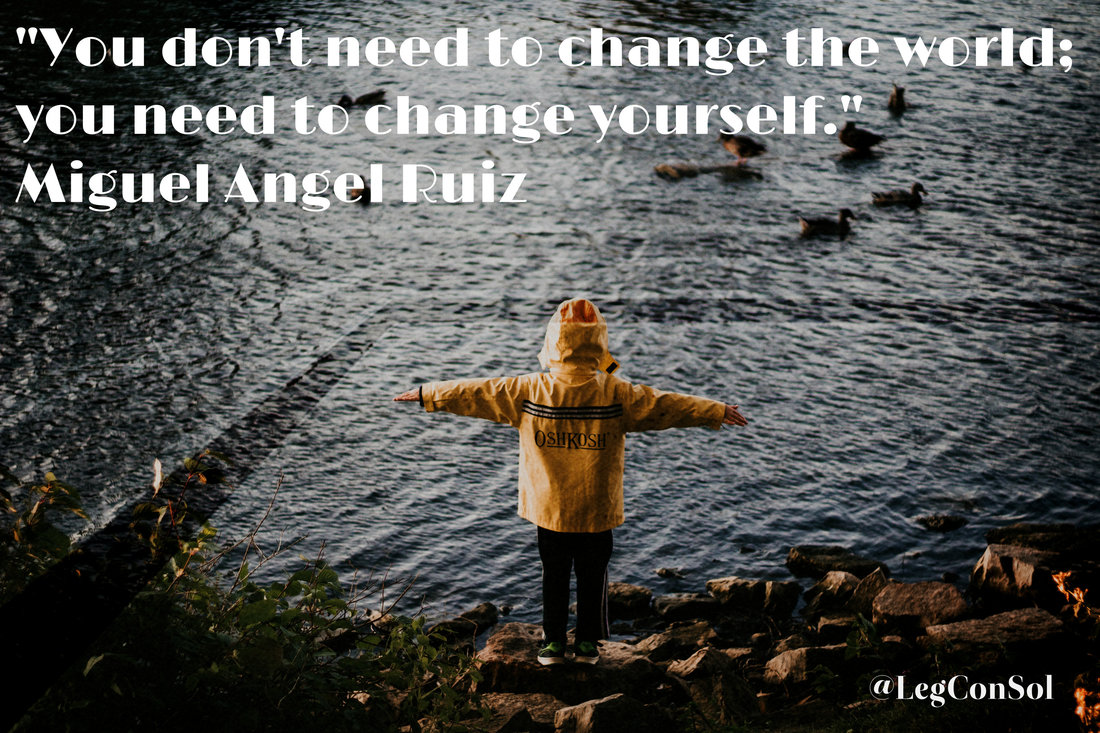 You don't need to change the world; you need to change yourself.~ Miguel Angel Ruiz